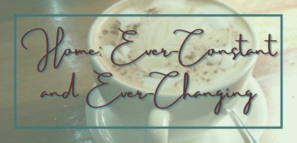 Home: ever-constant and ever-changing