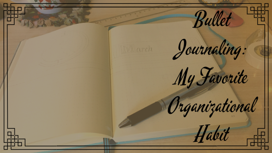 Bullet Journaling: My Favorite Organizational Habit
