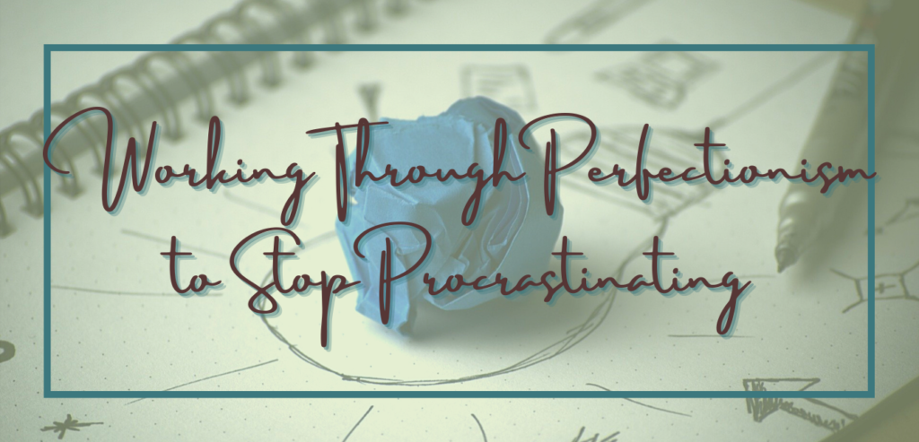 Working through perfectionism to stop procrastinating