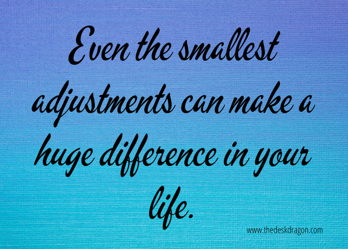 Small adjustments can make a huge difference.