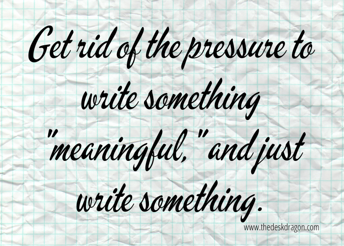 "Write something, even if it isn't ""meaningful"""