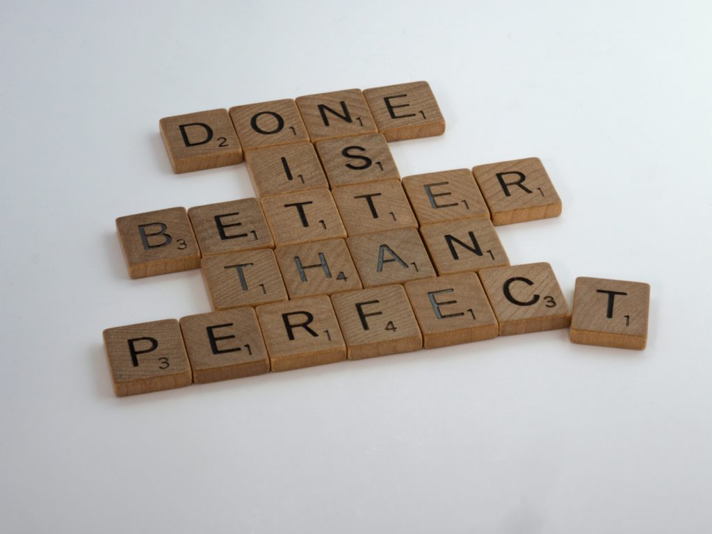 Perfectionism: Done is better than perfect