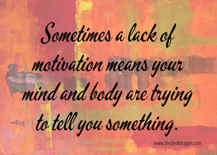 Sometimes a lack of motivation means your mind and body are trying to tell you something.
