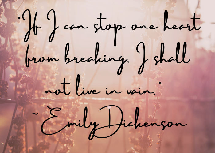 Emily Dickenson quote: if I can stop one heart from breaking...
