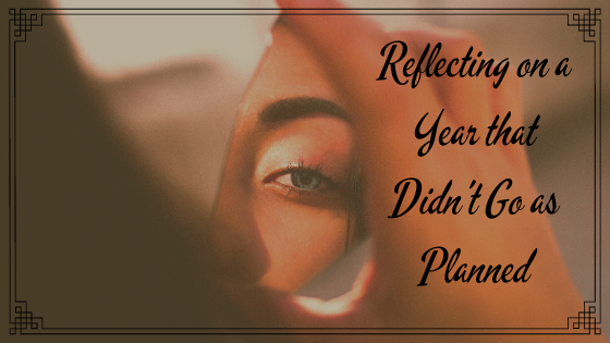 Reflecting on a Year the Didn't Go as Planned