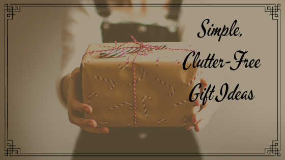 Simple, Clutter-Free Gift Ideas
