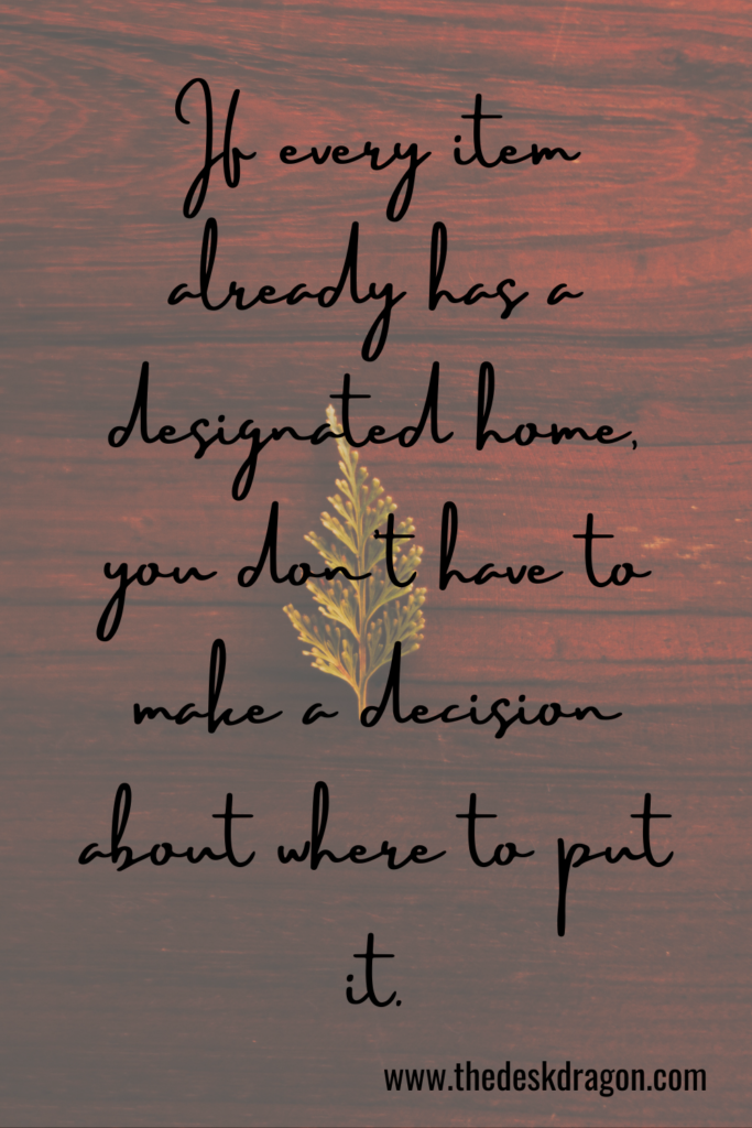 If every item already has a home, you don't have to decide where to put it.
