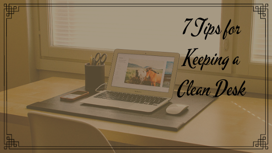 7 Tips for Keeping a Clean Desk