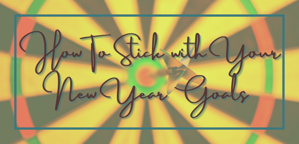 How To Stick with Your New Year Goals