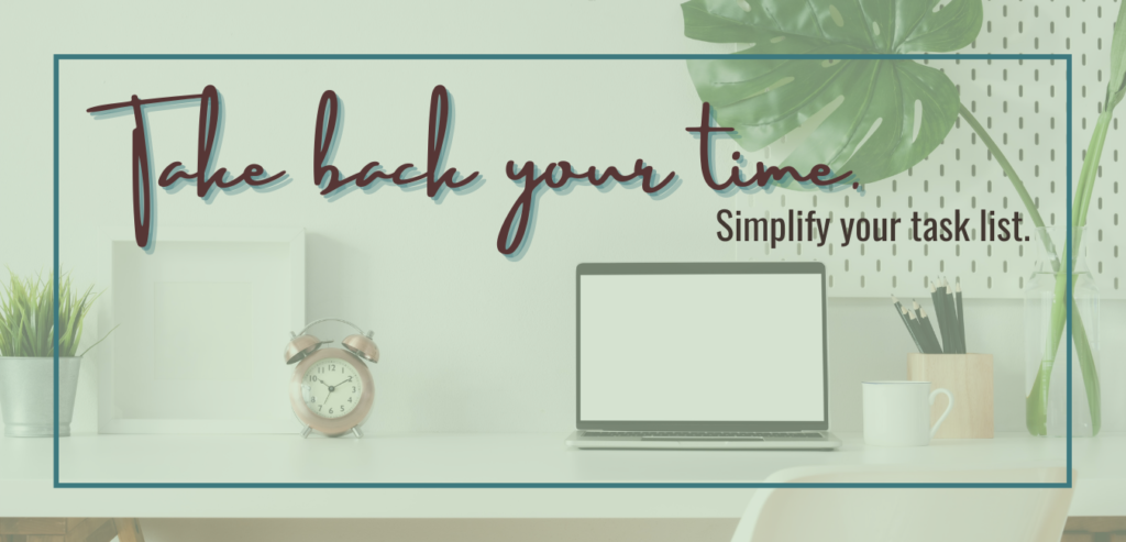 Take back your time. Simplify your task list.