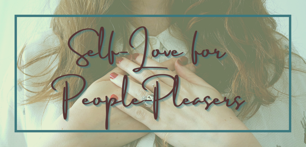 Self-Love for People-Pleasers