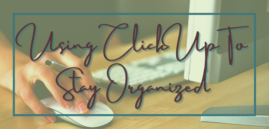 Using ClickUp to stay organized