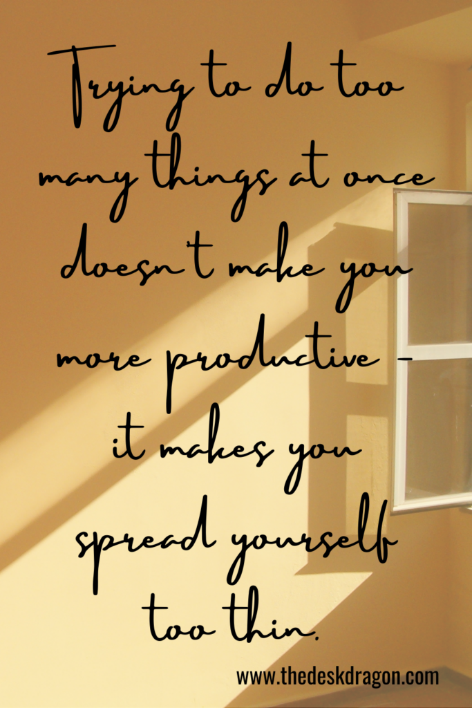Doing too many things makes you spread yourself too thin.